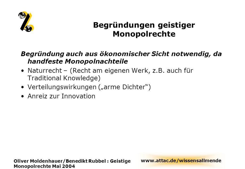www.attac.de/wissensallmende Oliver Moldenhauer/Benedikt Rubbel : Geistige Monopolrechte Mai 2004 Begründungen geistiger Monopolrechte Begründung auch