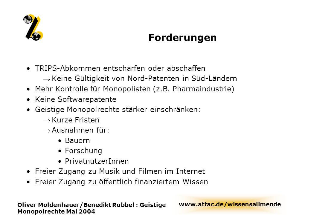 www.attac.de/wissensallmende Oliver Moldenhauer/Benedikt Rubbel : Geistige Monopolrechte Mai 2004 Forderungen TRIPS-Abkommen entschärfen oder abschaff