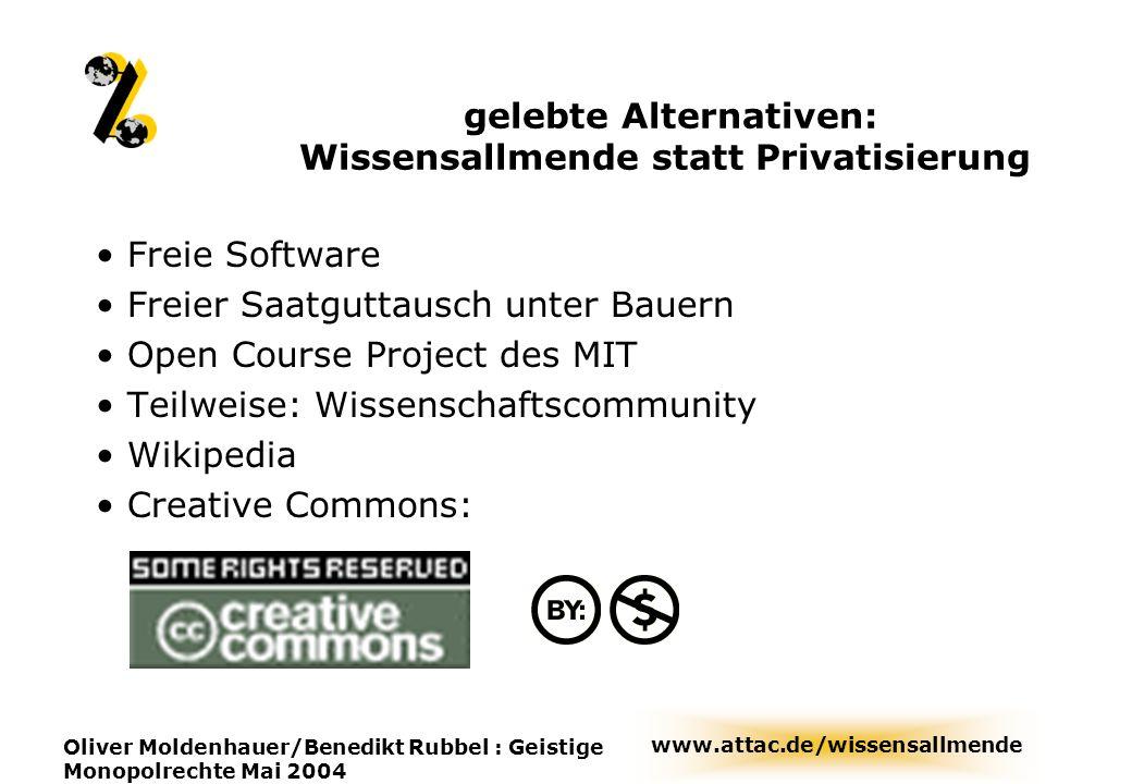 www.attac.de/wissensallmende Oliver Moldenhauer/Benedikt Rubbel : Geistige Monopolrechte Mai 2004 gelebte Alternativen: Wissensallmende statt Privatis