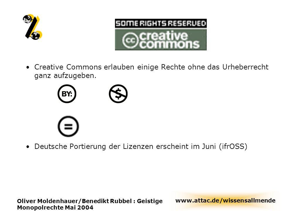 www.attac.de/wissensallmende Oliver Moldenhauer/Benedikt Rubbel : Geistige Monopolrechte Mai 2004 Creative Commons erlauben einige Rechte ohne das Urh