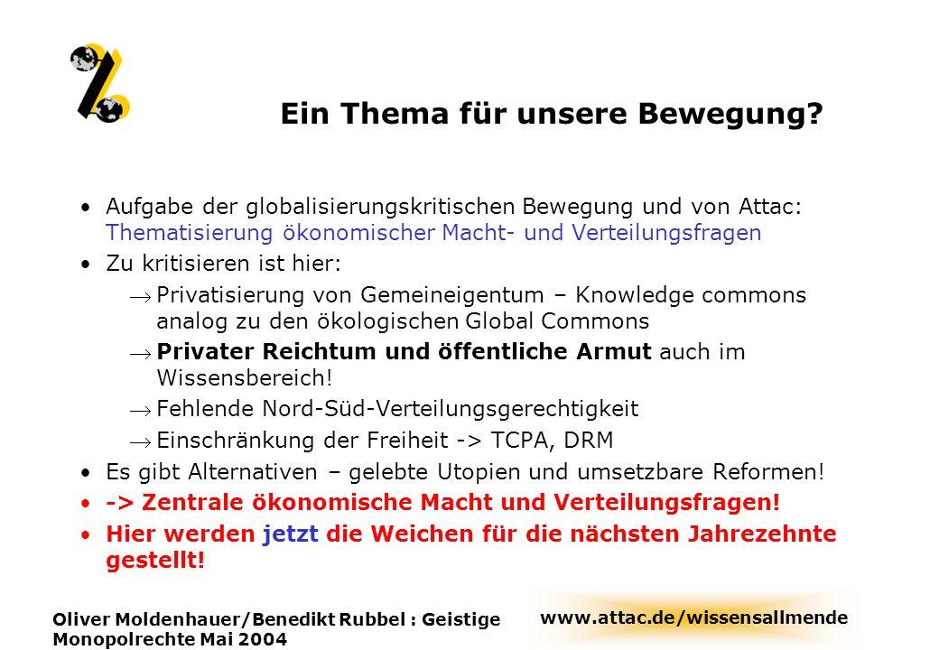 www.attac.de/wissensallmende Oliver Moldenhauer/Benedikt Rubbel : Geistige Monopolrechte Mai 2004 Ein Thema für unsere Bewegung? Aufgabe der globalisi