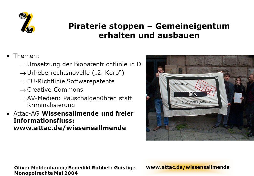 www.attac.de/wissensallmende Oliver Moldenhauer/Benedikt Rubbel : Geistige Monopolrechte Mai 2004 Piraterie stoppen – Gemeineigentum erhalten und ausb