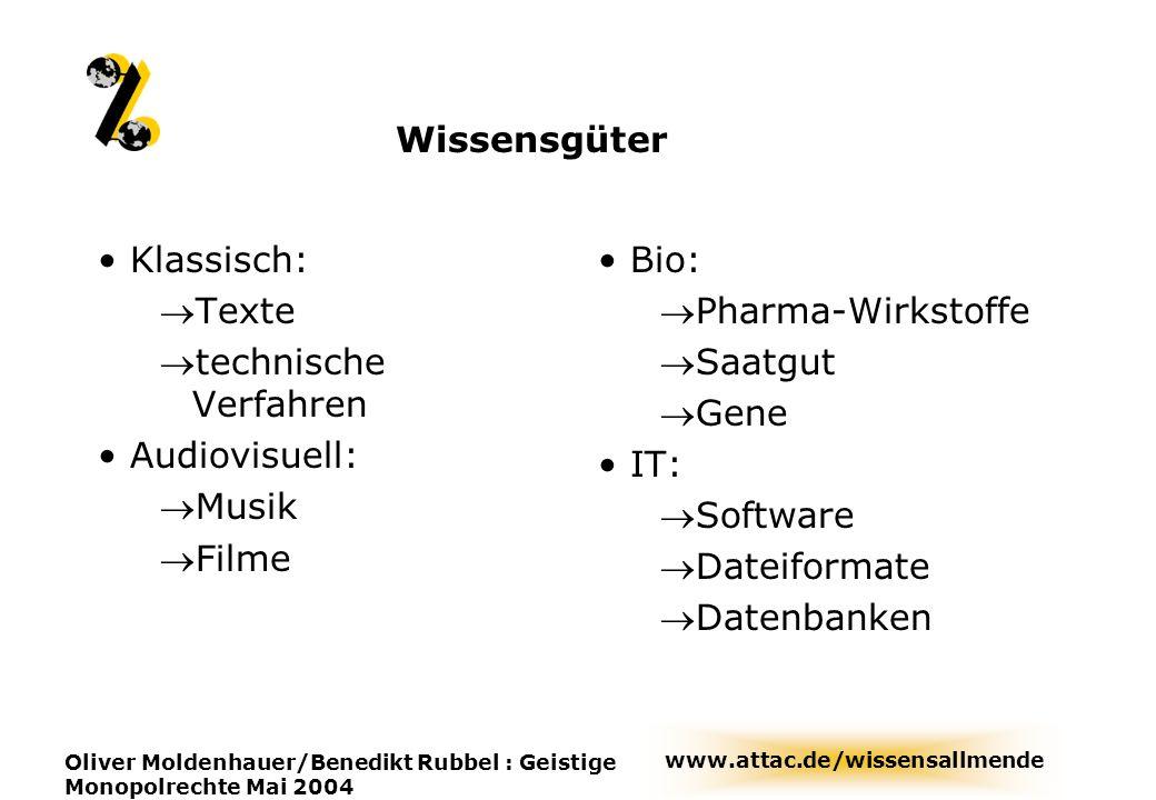 www.attac.de/wissensallmende Oliver Moldenhauer/Benedikt Rubbel : Geistige Monopolrechte Mai 2004 Wissensgüter Klassisch: Texte technische Verfahren A