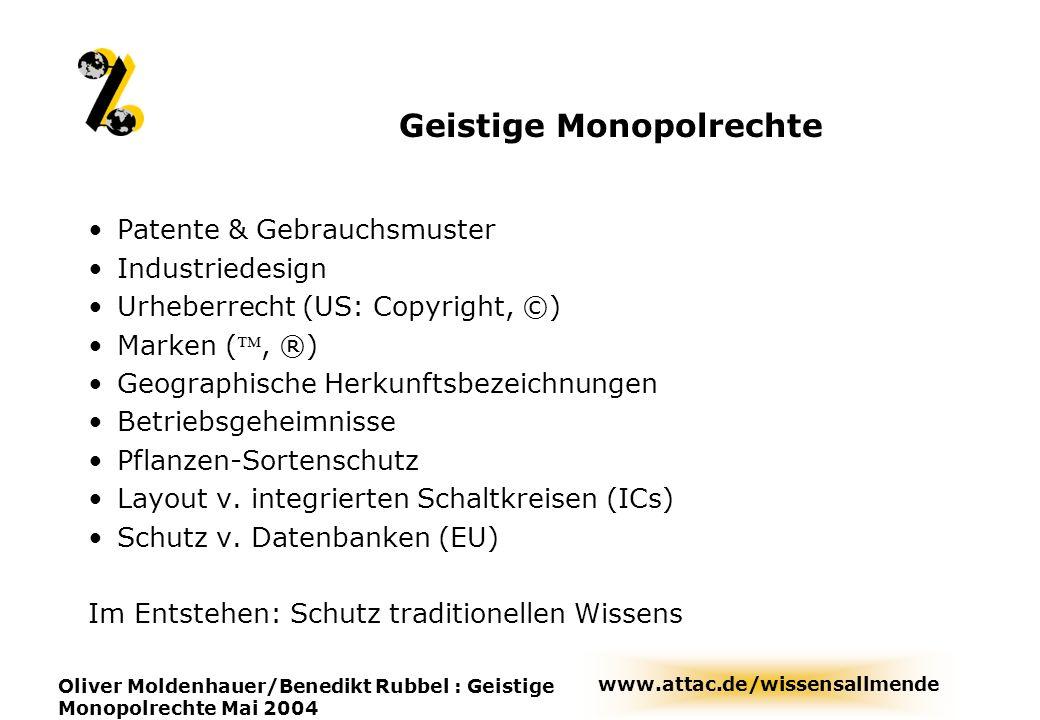 www.attac.de/wissensallmende Oliver Moldenhauer/Benedikt Rubbel : Geistige Monopolrechte Mai 2004 Geistige Monopolrechte Patente & Gebrauchsmuster Ind