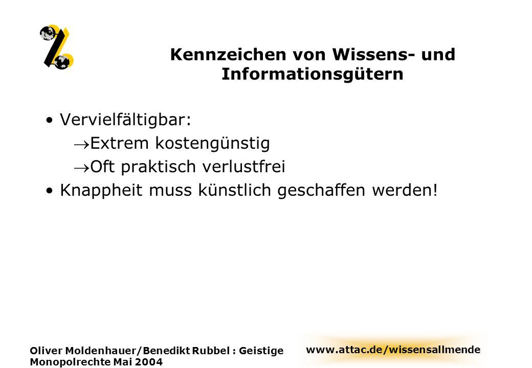 www.attac.de/wissensallmende Oliver Moldenhauer/Benedikt Rubbel : Geistige Monopolrechte Mai 2004 Kennzeichen von Wissens- und Informationsgütern Verv