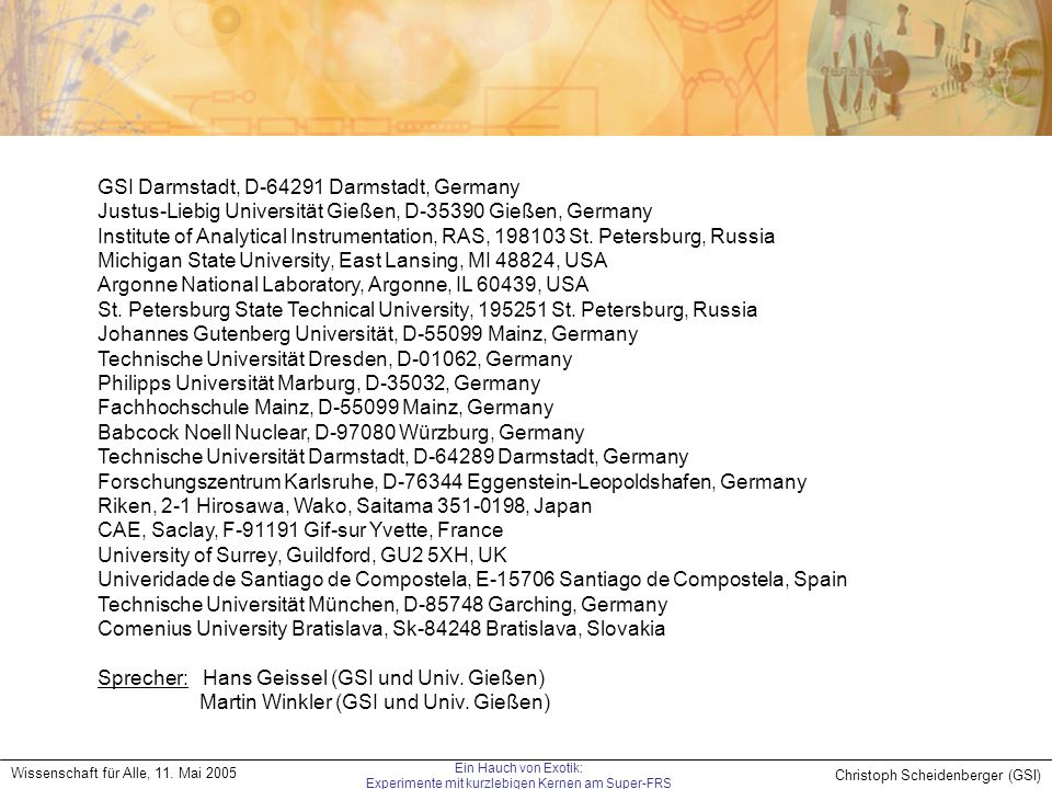 Christoph Scheidenberger (GSI) Wissenschaft für Alle, 11. Mai 2005 Ein Hauch von Exotik: Experimente mit kurzlebigen Kernen am Super-FRS GSI Darmstadt