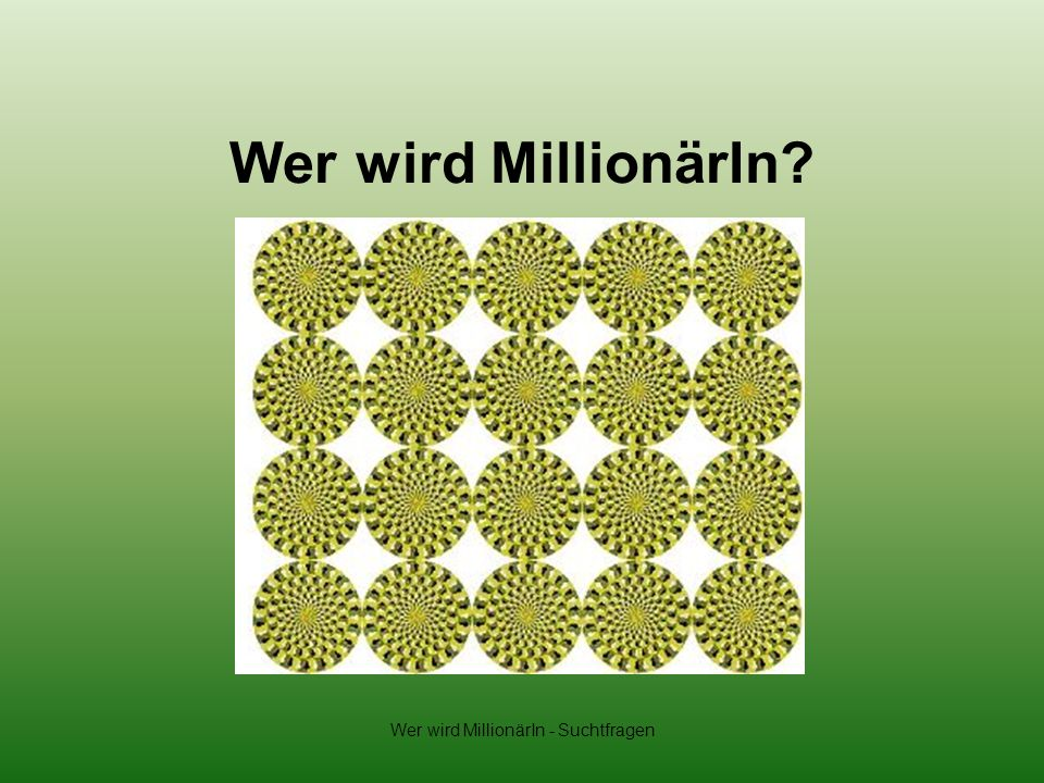 Wer wird MillionärIn - Suchtfragen Wer wird MillionärIn?