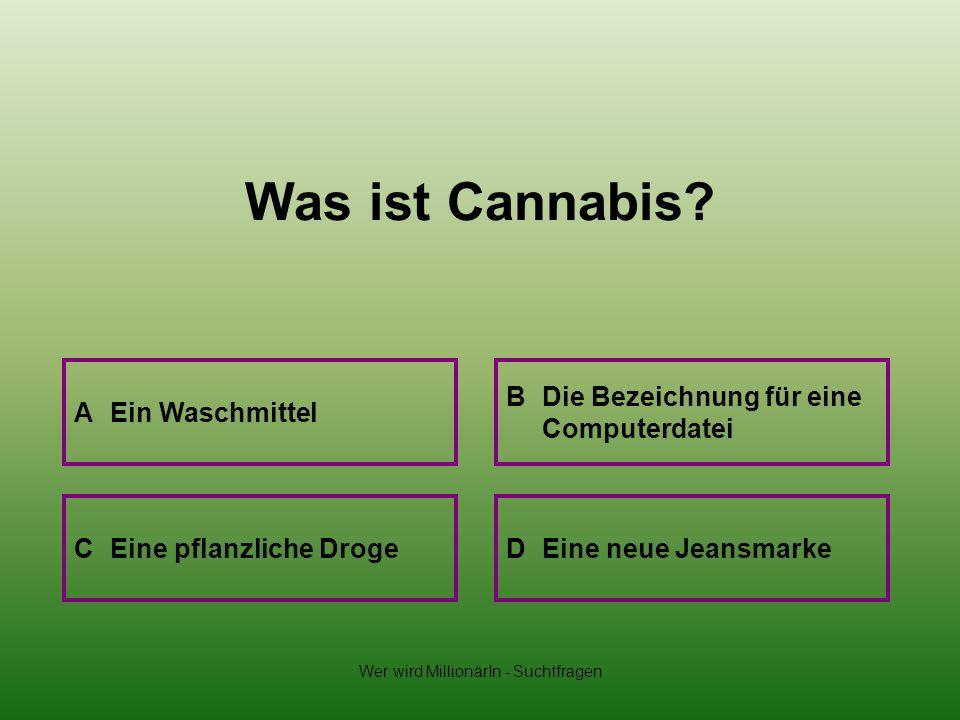 Wer wird MillionärIn - Suchtfragen Was ist Cannabis.
