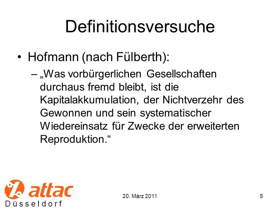 D ü s s e l d o r f Definitionsversuche Hofmann (nach Fülberth): –Was vorbürgerlichen Gesellschaften durchaus fremd bleibt, ist die Kapitalakkumulation, der Nichtverzehr des Gewonnen und sein systematischer Wiedereinsatz für Zwecke der erweiterten Reproduktion.