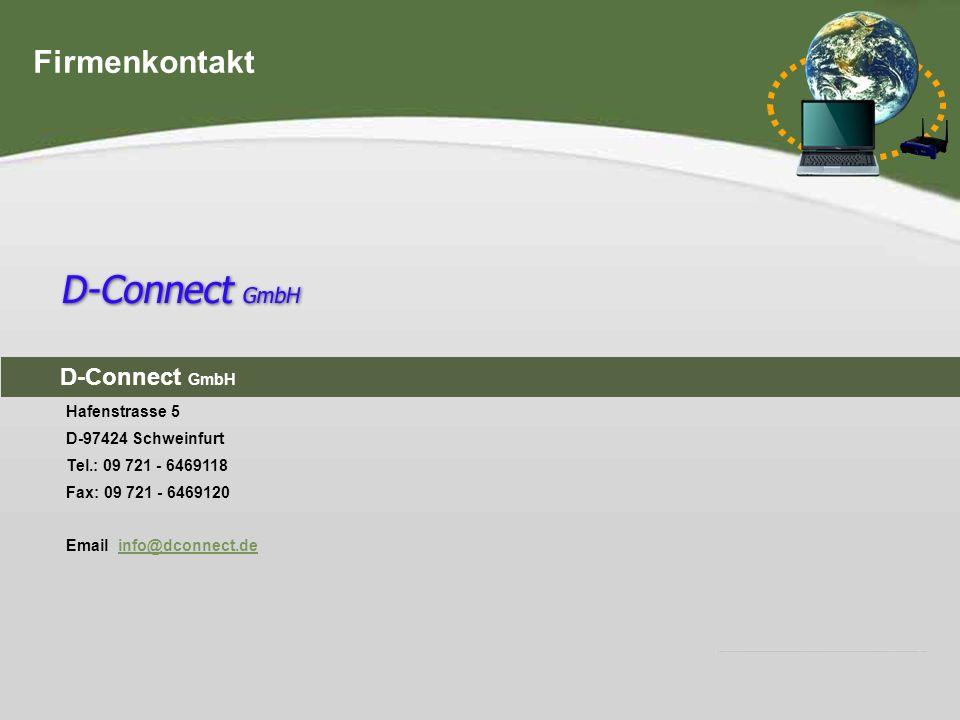 Hier steht Ihre Fußzeile IHR LOGO Firmenkontakt Hafenstrasse 5 D-97424 Schweinfurt Tel.: 09 721 - 6469118 Fax: 09 721 - 6469120 Email info@dconnect.de