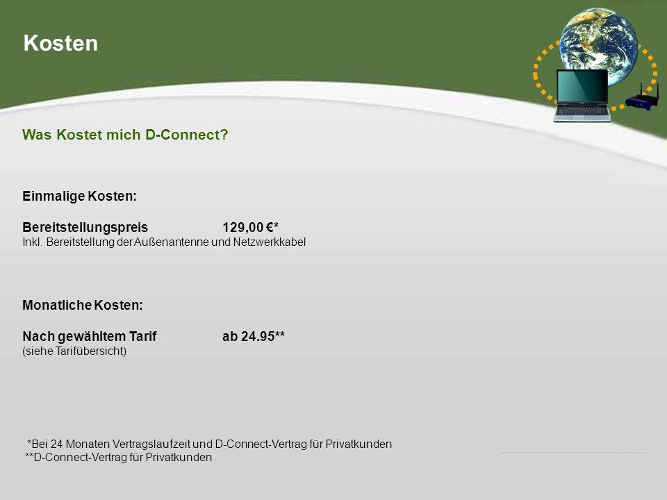 Hier steht Ihre Fußzeile IHR LOGO Kosten Was Kostet mich D-Connect? Einmalige Kosten: Bereitstellungspreis 129,00 * Inkl. Bereitstellung der Außenante