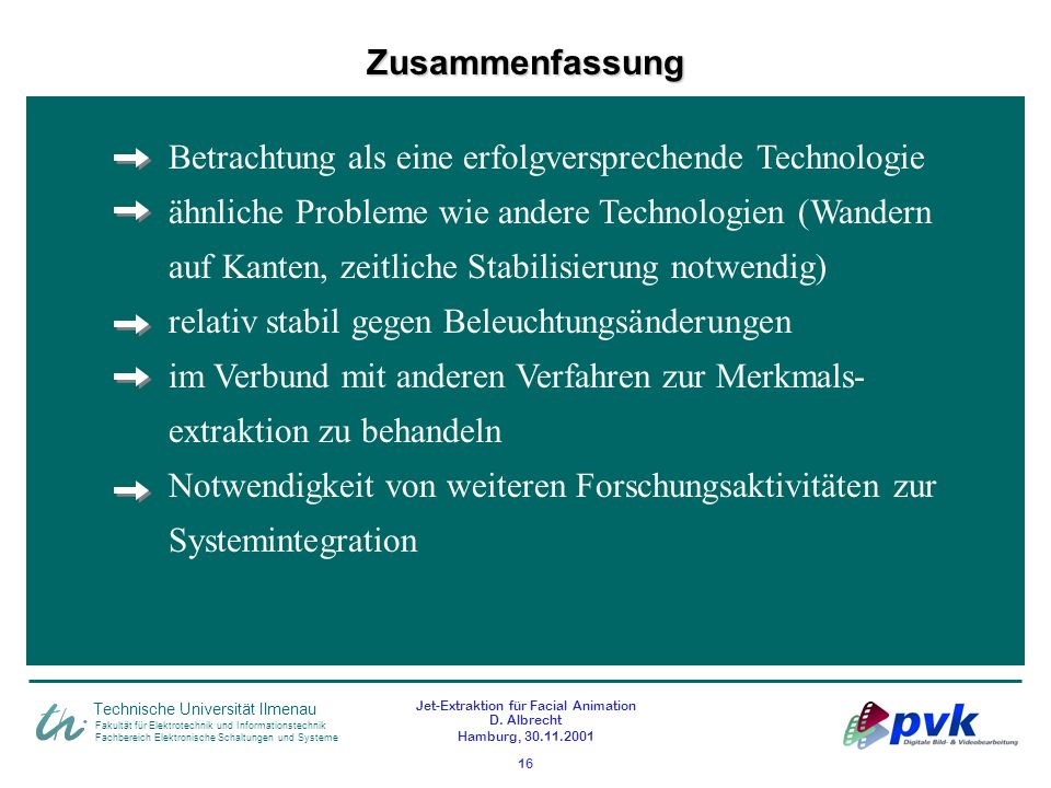 Fakultät für Elektrotechnik und Informationstechnik Fachbereich Elektronische Schaltungen und Systeme Technische Universität Ilmenau Jet-Extraktion für Facial Animation D.