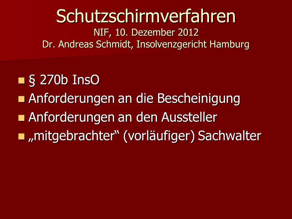 Schutzschirmverfahren NIF, 10. Dezember 2012 Dr. Andreas Schmidt, Insolvenzgericht Hamburg § 270b InsO § 270b InsO Anforderungen an die Bescheinigung
