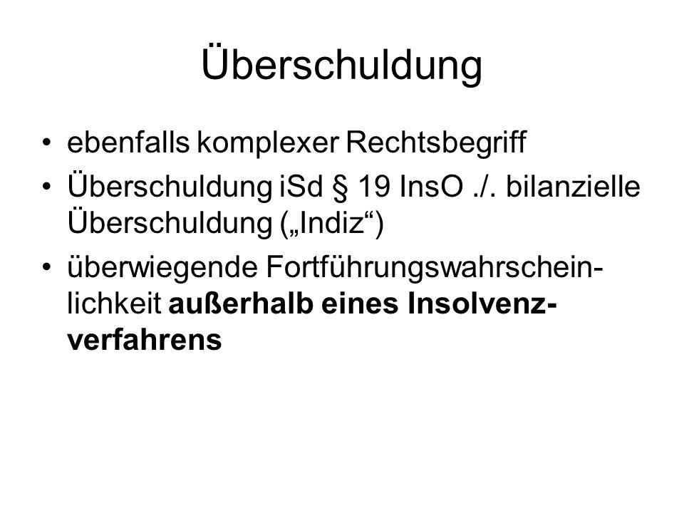 Überschuldung ebenfalls komplexer Rechtsbegriff Überschuldung iSd § 19 InsO./. bilanzielle Überschuldung (Indiz) überwiegende Fortführungswahrschein-