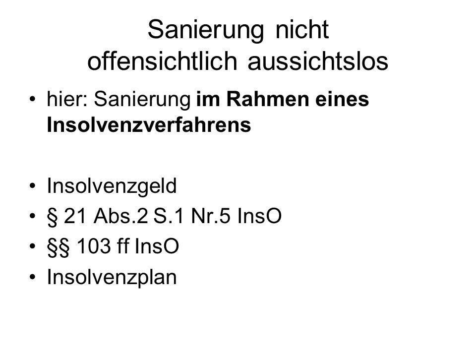 Sanierung nicht offensichtlich aussichtslos hier: Sanierung im Rahmen eines Insolvenzverfahrens Insolvenzgeld § 21 Abs.2 S.1 Nr.5 InsO §§ 103 ff InsO