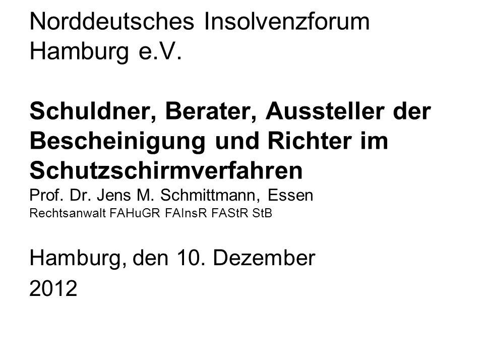 Prof. Dr. Jens M. Schmittmann, Essen Rechtsanwalt FAHuGR FAInsR FAStR StB Hamburg, den 10. Dezember 2012 Norddeutsches Insolvenzforum Hamburg e.V. Sch