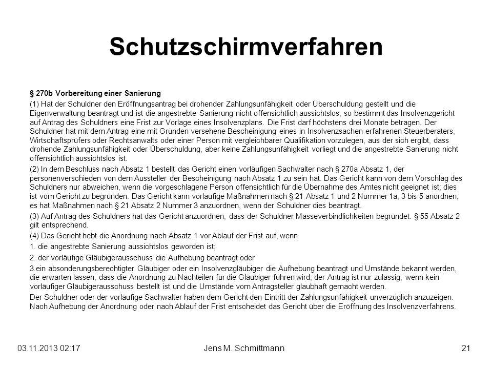 21Jens M. Schmittmann03.11.2013 02:19 Schutzschirmverfahren § 270b Vorbereitung einer Sanierung (1) Hat der Schuldner den Eröffnungsantrag bei drohend