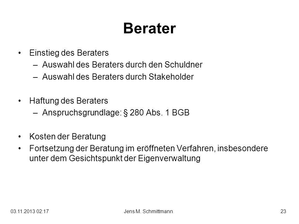 23Jens M. Schmittmann03.11.2013 02:19 Berater Einstieg des Beraters –Auswahl des Beraters durch den Schuldner –Auswahl des Beraters durch Stakeholder