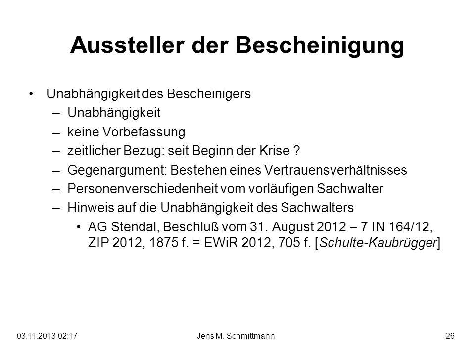 26Jens M. Schmittmann03.11.2013 02:19 Aussteller der Bescheinigung Unabhängigkeit des Bescheinigers –Unabhängigkeit –keine Vorbefassung –zeitlicher Be