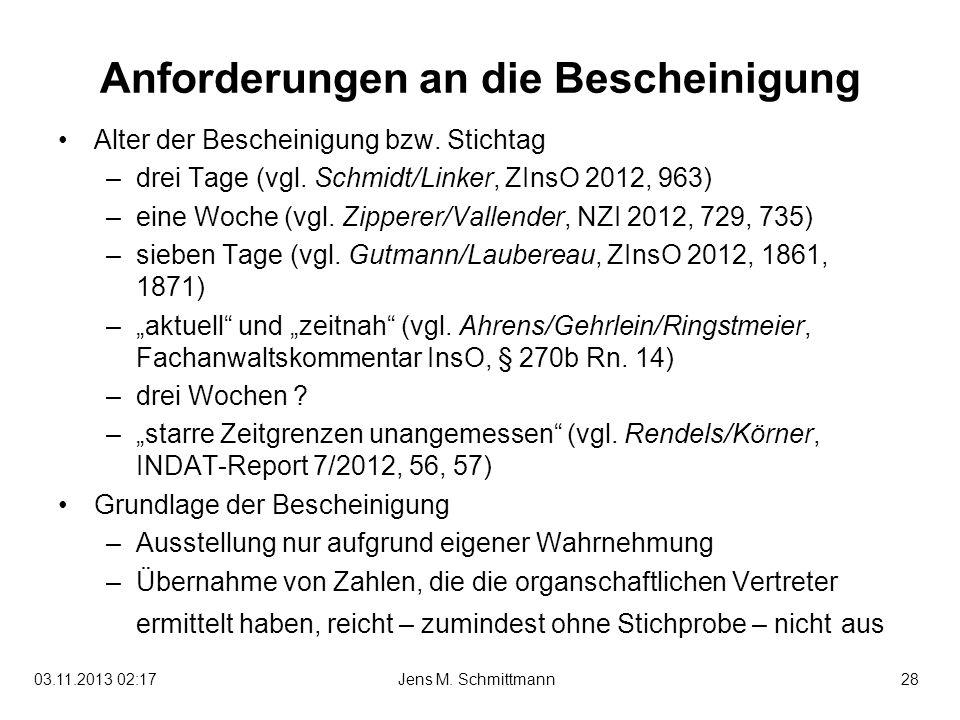28Jens M. Schmittmann03.11.2013 02:19 Anforderungen an die Bescheinigung Alter der Bescheinigung bzw. Stichtag –drei Tage (vgl. Schmidt/Linker, ZInsO