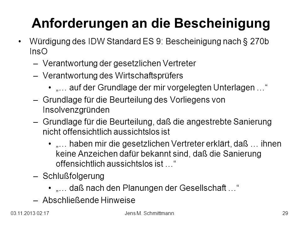 29Jens M. Schmittmann03.11.2013 02:19 Anforderungen an die Bescheinigung Würdigung des IDW Standard ES 9: Bescheinigung nach § 270b InsO –Verantwortun