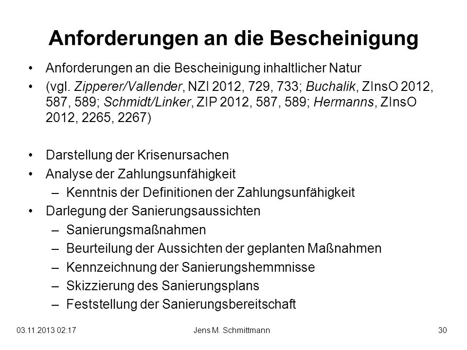 30Jens M. Schmittmann03.11.2013 02:19 Anforderungen an die Bescheinigung Anforderungen an die Bescheinigung inhaltlicher Natur (vgl. Zipperer/Vallende