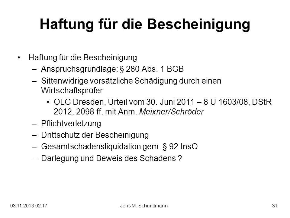 31Jens M. Schmittmann03.11.2013 02:19 Haftung für die Bescheinigung –Anspruchsgrundlage: § 280 Abs. 1 BGB –Sittenwidrige vorsätzliche Schädigung durch