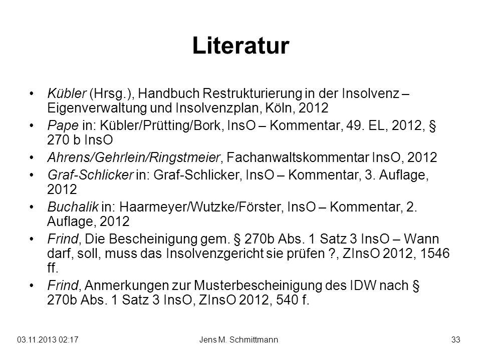 33Jens M. Schmittmann03.11.2013 02:19 Literatur Kübler (Hrsg.), Handbuch Restrukturierung in der Insolvenz – Eigenverwaltung und Insolvenzplan, Köln,