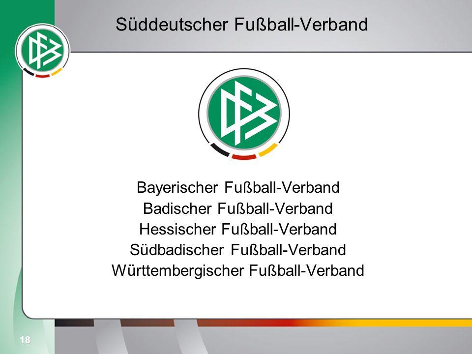 18 Süddeutscher Fußball-Verband Bayerischer Fußball-Verband Badischer Fußball-Verband Hessischer Fußball-Verband Südbadischer Fußball-Verband Württemb