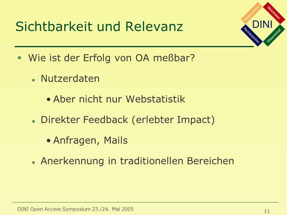 DINI Open Access Symposium 23./24. Mai 2005 11 Sichtbarkeit und Relevanz §Wie ist der Erfolg von OA meßbar? l Nutzerdaten Aber nicht nur Webstatistik