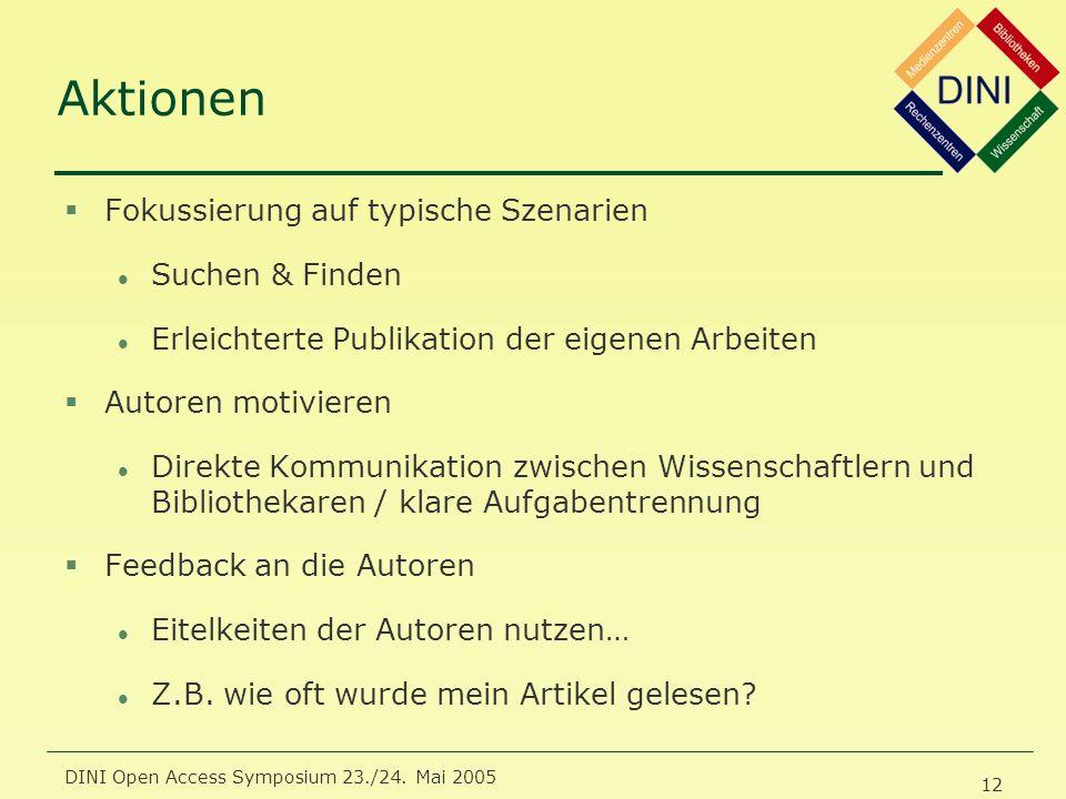 DINI Open Access Symposium 23./24. Mai 2005 12 Aktionen §Fokussierung auf typische Szenarien l Suchen & Finden l Erleichterte Publikation der eigenen