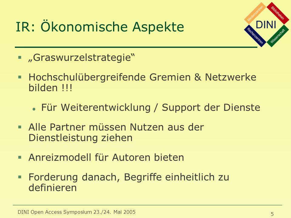 DINI Open Access Symposium 23./24. Mai 2005 5 IR: Ökonomische Aspekte §Graswurzelstrategie §Hochschulübergreifende Gremien & Netzwerke bilden !!! l Fü