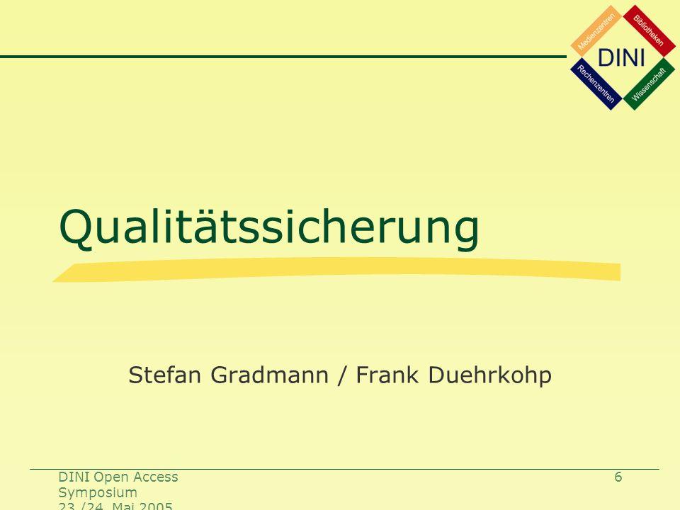 DINI Open Access Symposium 23./24. Mai 2005 6 Qualitätssicherung Stefan Gradmann / Frank Duehrkohp