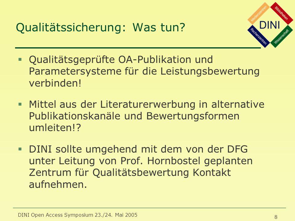 DINI Open Access Symposium 23./24. Mai 2005 8 Qualitätssicherung: Was tun? §Qualitätsgeprüfte OA-Publikation und Parametersysteme für die Leistungsbew