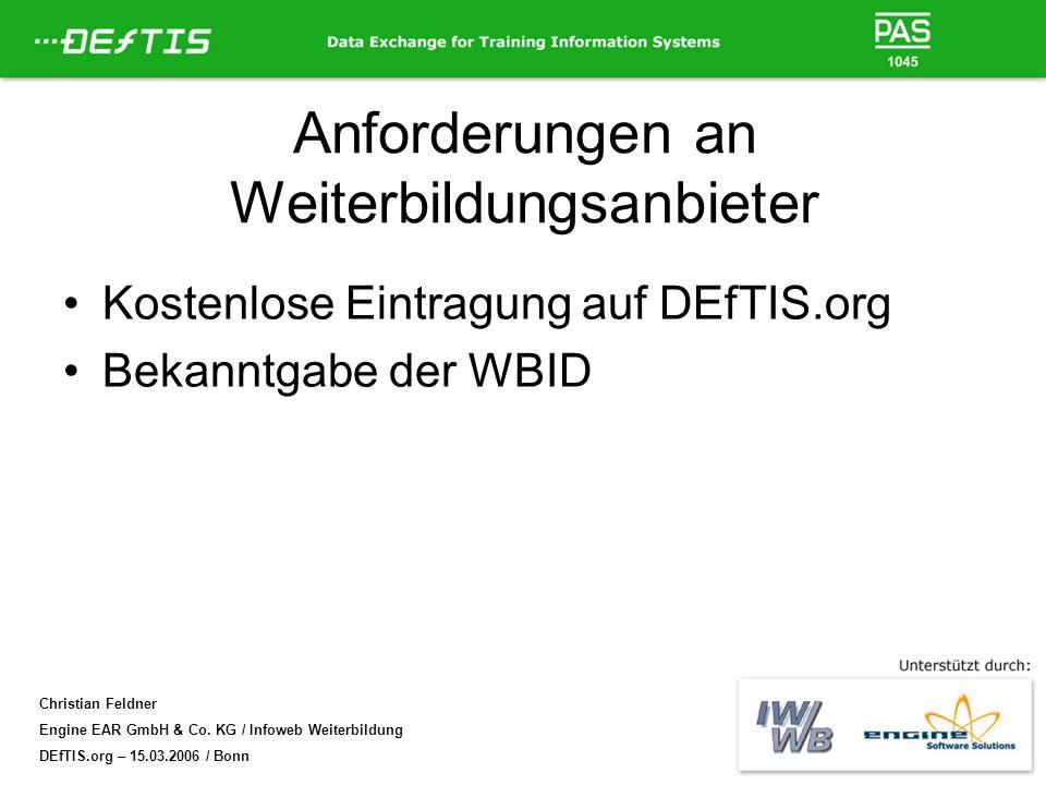 Christian Feldner Engine EAR GmbH & Co. KG / Infoweb Weiterbildung DEfTIS.org – 15.03.2006 / Bonn Anforderungen an Weiterbildungsanbieter Kostenlose E
