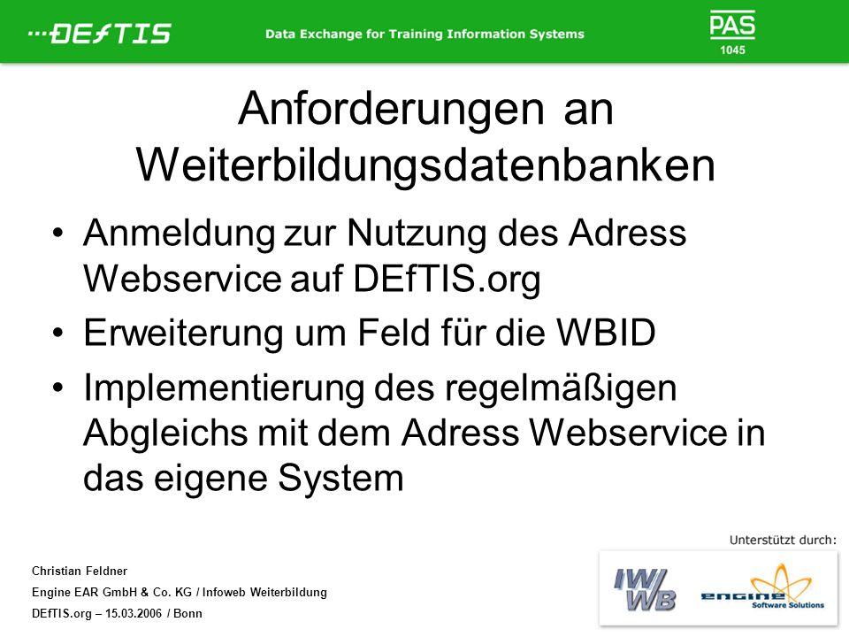 Christian Feldner Engine EAR GmbH & Co. KG / Infoweb Weiterbildung DEfTIS.org – 15.03.2006 / Bonn Anforderungen an Weiterbildungsdatenbanken Anmeldung
