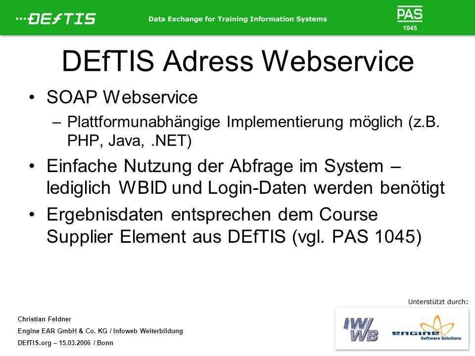 Christian Feldner Engine EAR GmbH & Co. KG / Infoweb Weiterbildung DEfTIS.org – 15.03.2006 / Bonn DEfTIS Adress Webservice SOAP Webservice –Plattformu