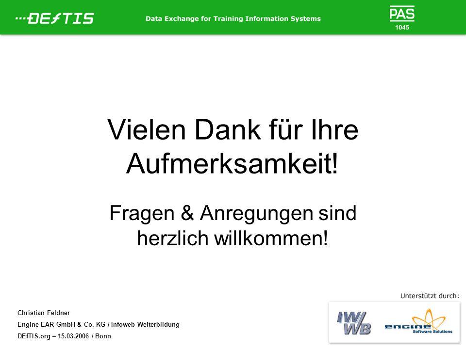 Christian Feldner Engine EAR GmbH & Co. KG / Infoweb Weiterbildung DEfTIS.org – 15.03.2006 / Bonn Vielen Dank für Ihre Aufmerksamkeit! Fragen & Anregu
