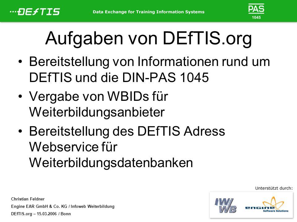 Christian Feldner Engine EAR GmbH & Co. KG / Infoweb Weiterbildung DEfTIS.org – 15.03.2006 / Bonn Aufgaben von DEfTIS.org Bereitstellung von Informati