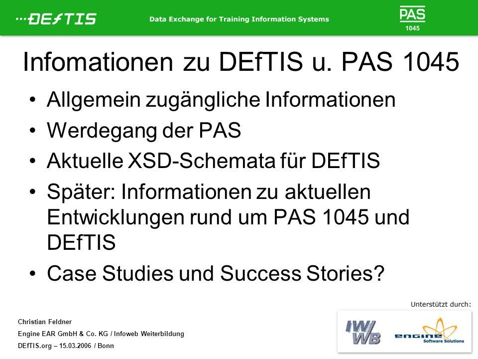 Christian Feldner Engine EAR GmbH & Co. KG / Infoweb Weiterbildung DEfTIS.org – 15.03.2006 / Bonn Infomationen zu DEfTIS u. PAS 1045 Allgemein zugängl