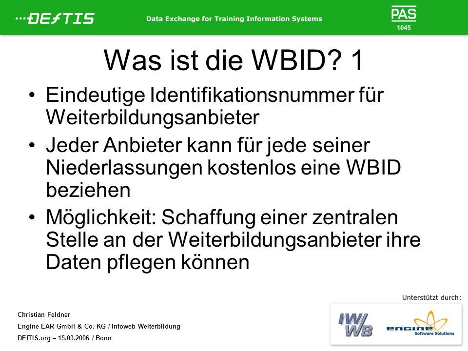 Christian Feldner Engine EAR GmbH & Co. KG / Infoweb Weiterbildung DEfTIS.org – 15.03.2006 / Bonn Was ist die WBID? 1 Eindeutige Identifikationsnummer