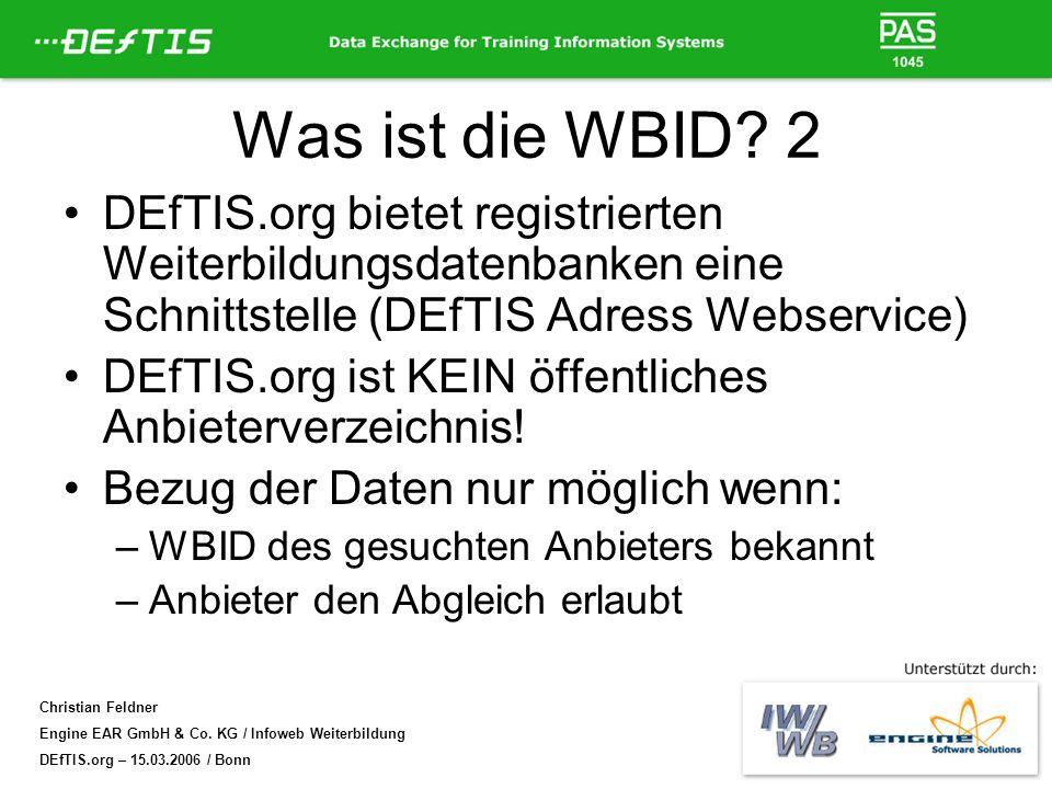 Christian Feldner Engine EAR GmbH & Co. KG / Infoweb Weiterbildung DEfTIS.org – 15.03.2006 / Bonn Was ist die WBID? 2 DEfTIS.org bietet registrierten