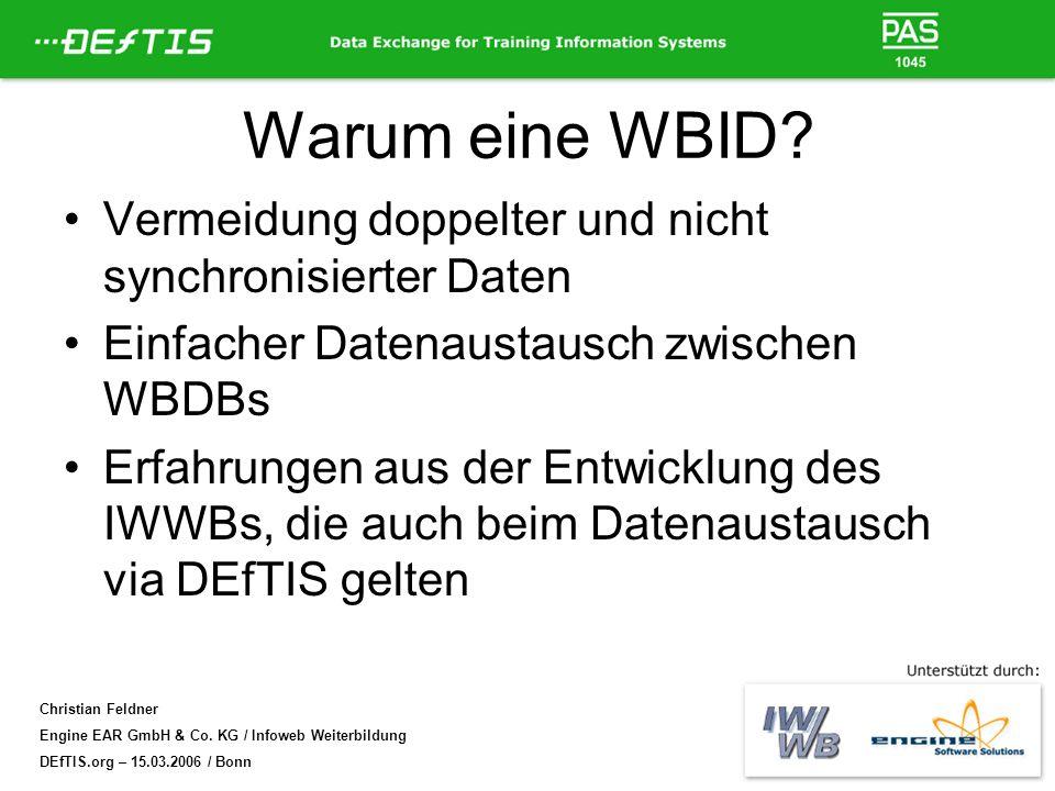 Christian Feldner Engine EAR GmbH & Co. KG / Infoweb Weiterbildung DEfTIS.org – 15.03.2006 / Bonn Warum eine WBID? Vermeidung doppelter und nicht sync