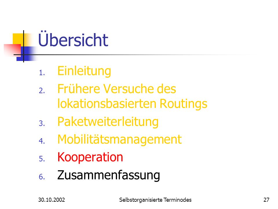 30.10.2002Selbstorganisierte Terminodes27 Übersicht 1. Einleitung 2. Frühere Versuche des lokationsbasierten Routings 3. Paketweiterleitung 4. Mobilit