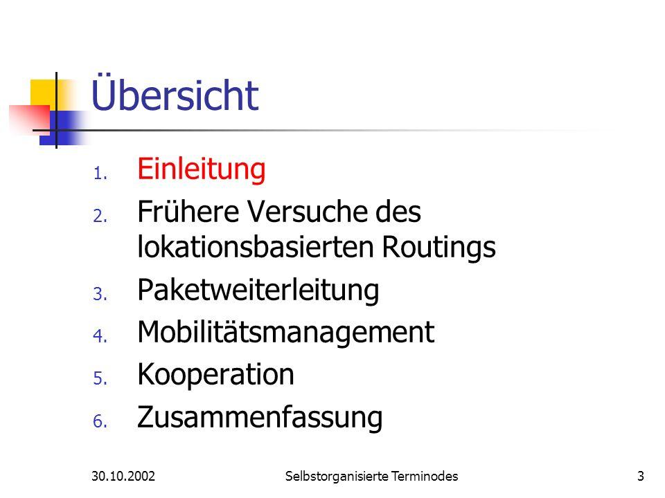 30.10.2002Selbstorganisierte Terminodes3 Übersicht 1. Einleitung 2. Frühere Versuche des lokationsbasierten Routings 3. Paketweiterleitung 4. Mobilitä