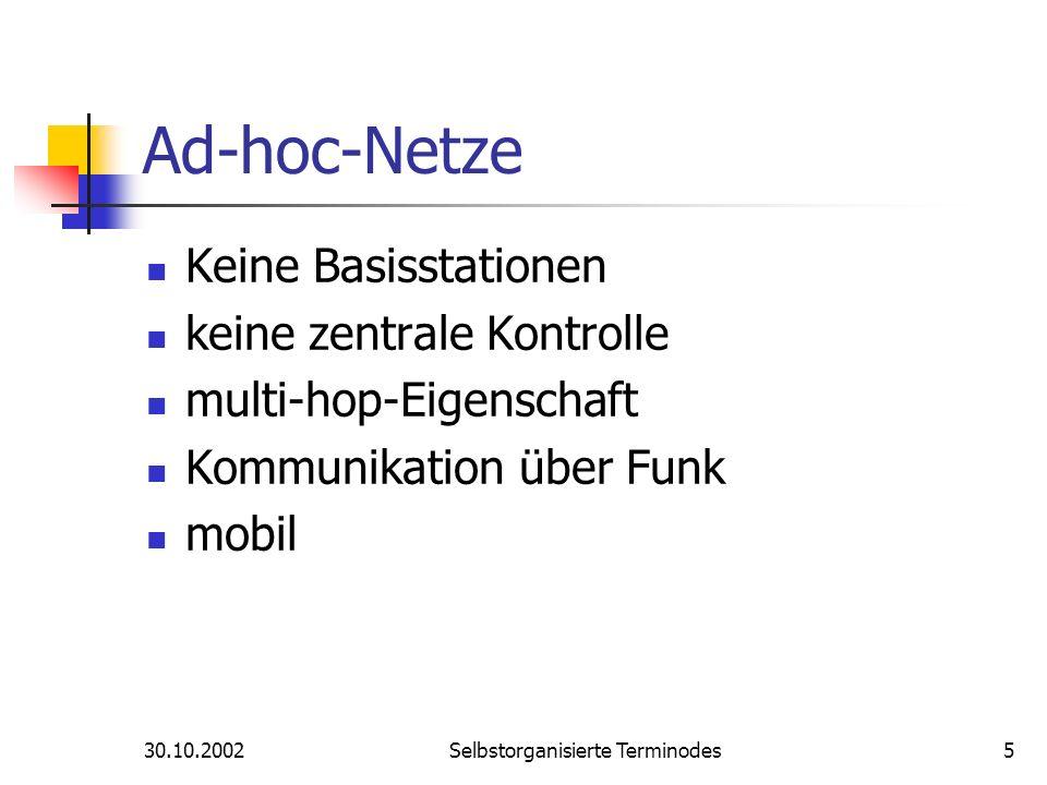 30.10.2002Selbstorganisierte Terminodes5 Ad-hoc-Netze Keine Basisstationen keine zentrale Kontrolle multi-hop-Eigenschaft Kommunikation über Funk mobi