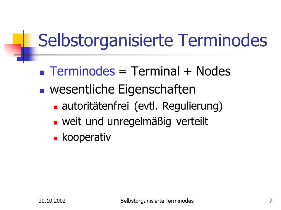 30.10.2002Selbstorganisierte Terminodes28 Ansporn zur Kooperation Pakete werden auf Kosten anderer Knoten weitergeleitet Jeder Knoten stellt seine Ressourcen anderen Knoten zur Verfügung (z.