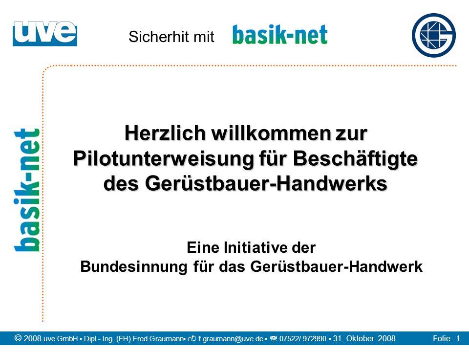 © 2008 uve GmbH Dipl.- Ing. (FH) Fred Graumann f.graumann@uve.de 07522/ 972990 31. Oktober 2008 Folie: 1 Herzlich willkommen zur Pilotunterweisung für