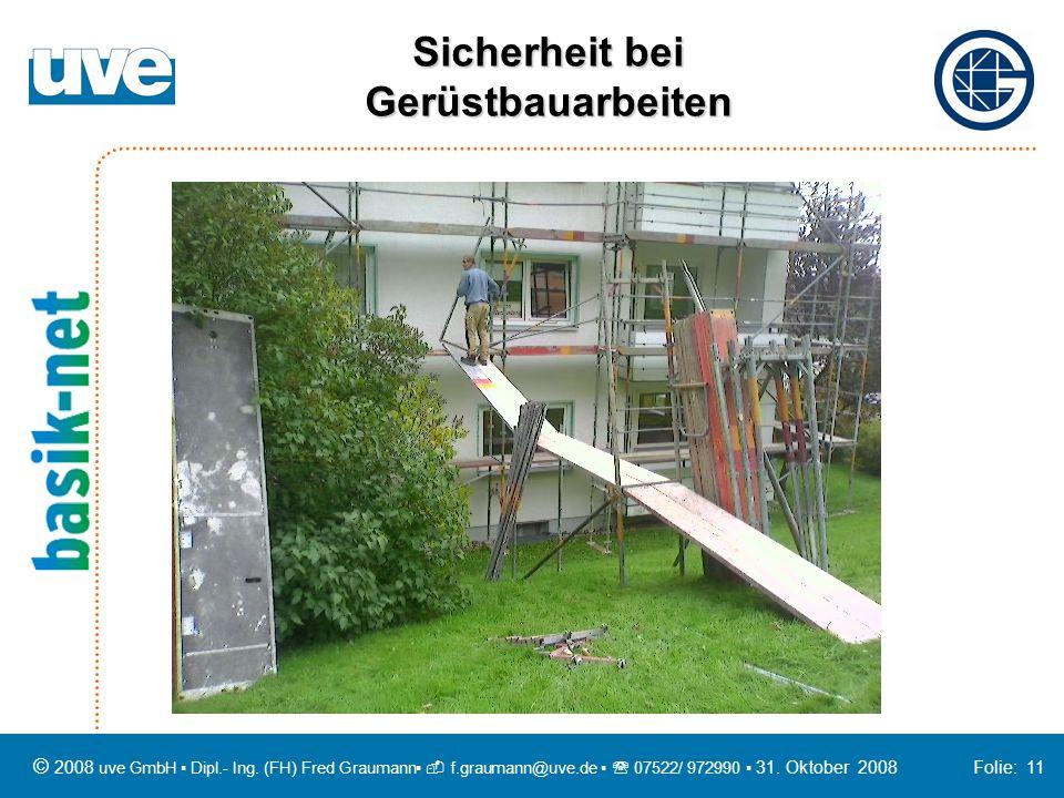 Sicherheit bei Gerüstbauarbeiten © 2008 uve GmbH Dipl.- Ing. (FH) Fred Graumann f.graumann@uve.de 07522/ 972990 31. Oktober 2008 Folie: 11
