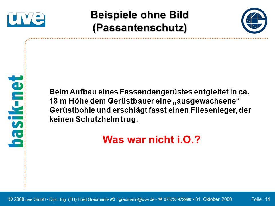 © 2008 uve GmbH Dipl.- Ing. (FH) Fred Graumann f.graumann@uve.de 07522/ 972990 31. Oktober 2008 Folie: 14 Beim Aufbau eines Fassendengerüstes entgleit